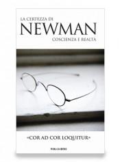 «COR AD COR LOQUITUR» La certezza di Newman. Coscienza e realtà