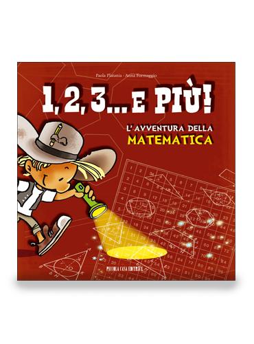 P. PLATANIA - A. FORMAGGIO 1, 2, 3… e più! L'avventura della matematica