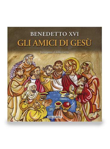 BENEDETTO XVI. Gli amici di Gesù