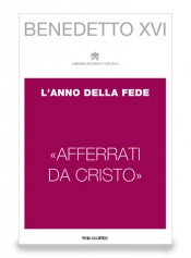 BENEDETTO XVI «Afferrati da Cristo»