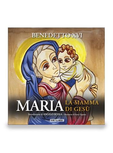 BENEDETTO XVI - Maria. La mamma di Gesù